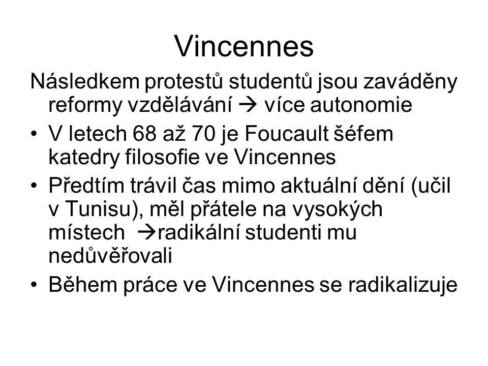 Vincennes Následkem protestů studentů jsou zaváděny reformy vzdělávání  více autonomie V letech 68 až 70 je Foucault šéfem katedry filosofie ve Vince