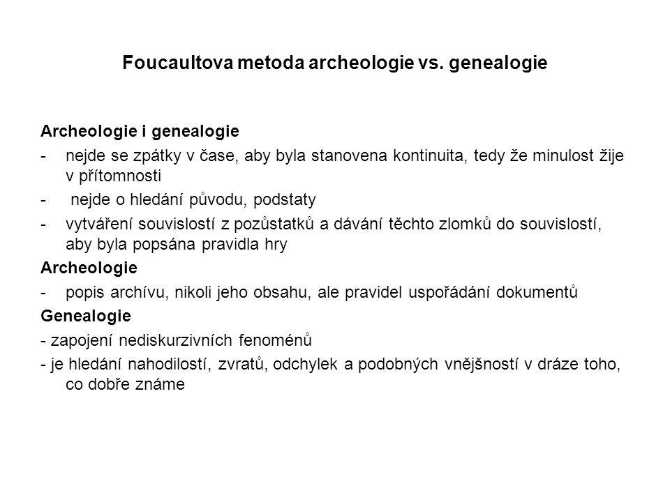 Foucaultova metoda archeologie vs. genealogie Archeologie i genealogie -nejde se zpátky v čase, aby byla stanovena kontinuita, tedy že minulost žije v