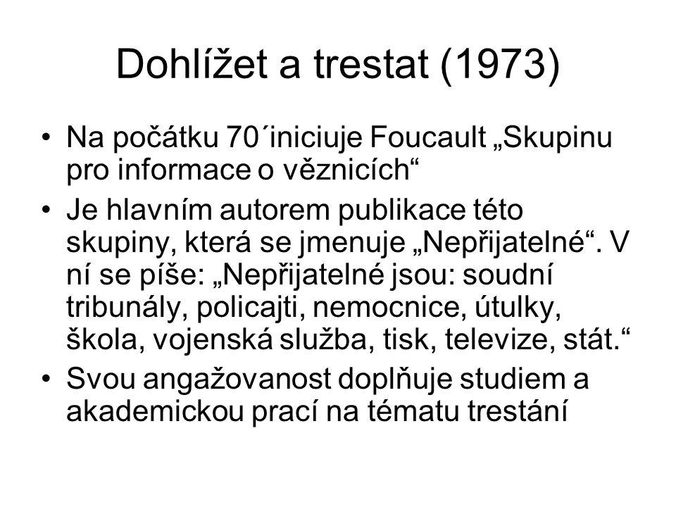 """Dohlížet a trestat (1973) Na počátku 70´iniciuje Foucault """"Skupinu pro informace o věznicích"""" Je hlavním autorem publikace této skupiny, která se jmen"""