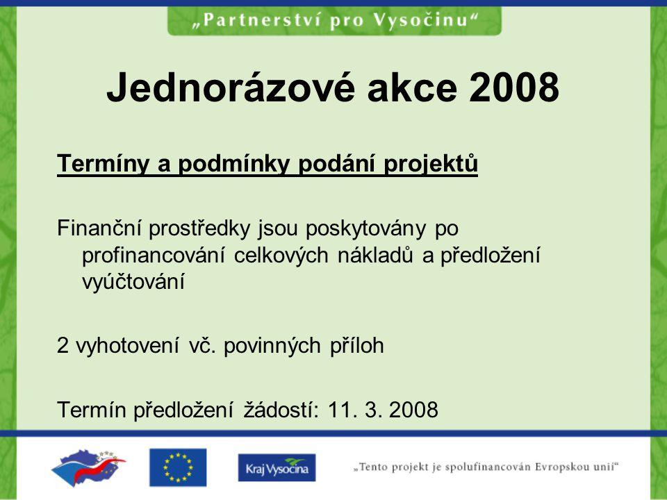 Jednorázové akce 2008 Termíny a podmínky podání projektů Finanční prostředky jsou poskytovány po profinancování celkových nákladů a předložení vyúčtování 2 vyhotovení vč.