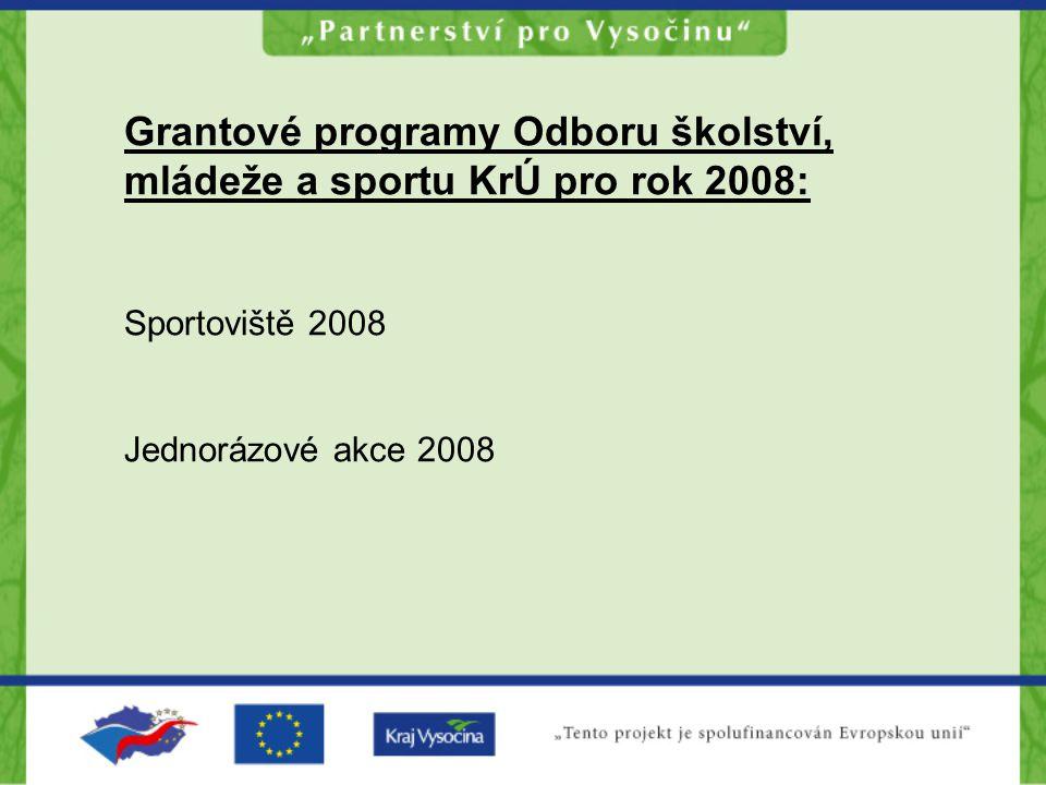 Grantové programy Odboru školství, mládeže a sportu KrÚ pro rok 2008: Sportoviště 2008 Jednorázové akce 2008