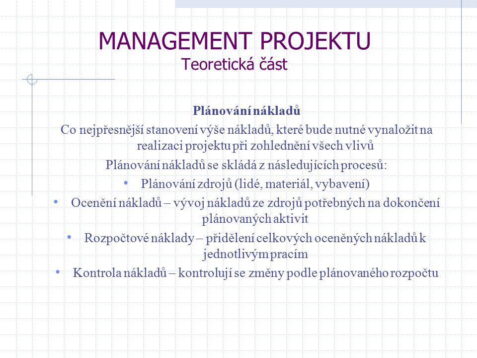 MANAGEMENT PROJEKTU Teoretická část Plánování nákladů Co nejpřesnější stanovení výše nákladů, které bude nutné vynaložit na realizaci projektu při zoh