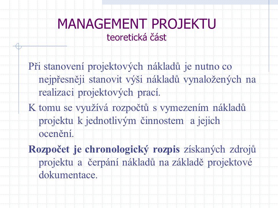MANAGEMENT PROJEKTU teoretická část Při stanovení projektových nákladů je nutno co nejpřesněji stanovit výši nákladů vynaložených na realizaci projekt
