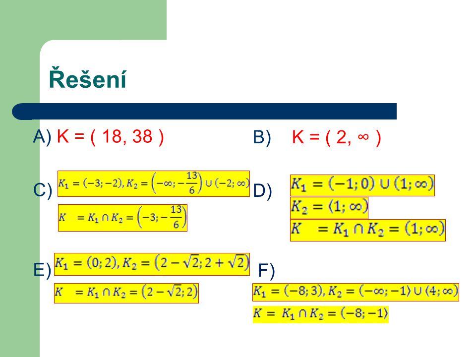 Řešení A) K = ( 18, 38 ) C) E) B) K = ( 2, ∞ ) D) F)