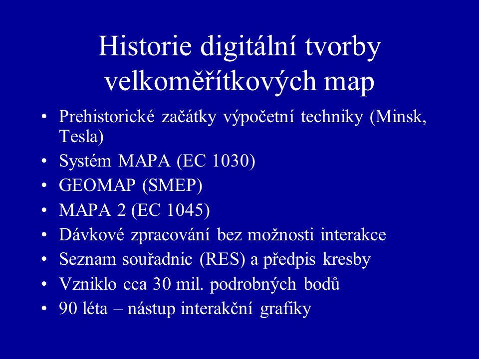 Historie digitální tvorby velkoměřítkových map Prehistorické začátky výpočetní techniky (Minsk, Tesla) Systém MAPA (EC 1030) GEOMAP (SMEP) MAPA 2 (EC 1045) Dávkové zpracování bez možnosti interakce Seznam souřadnic (RES) a předpis kresby Vzniklo cca 30 mil.