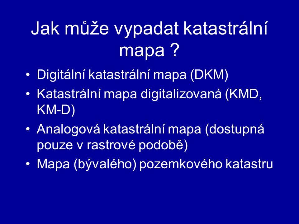 Jak může vypadat katastrální mapa ? Digitální katastrální mapa (DKM) Katastrální mapa digitalizovaná (KMD, KM-D) Analogová katastrální mapa (dostupná