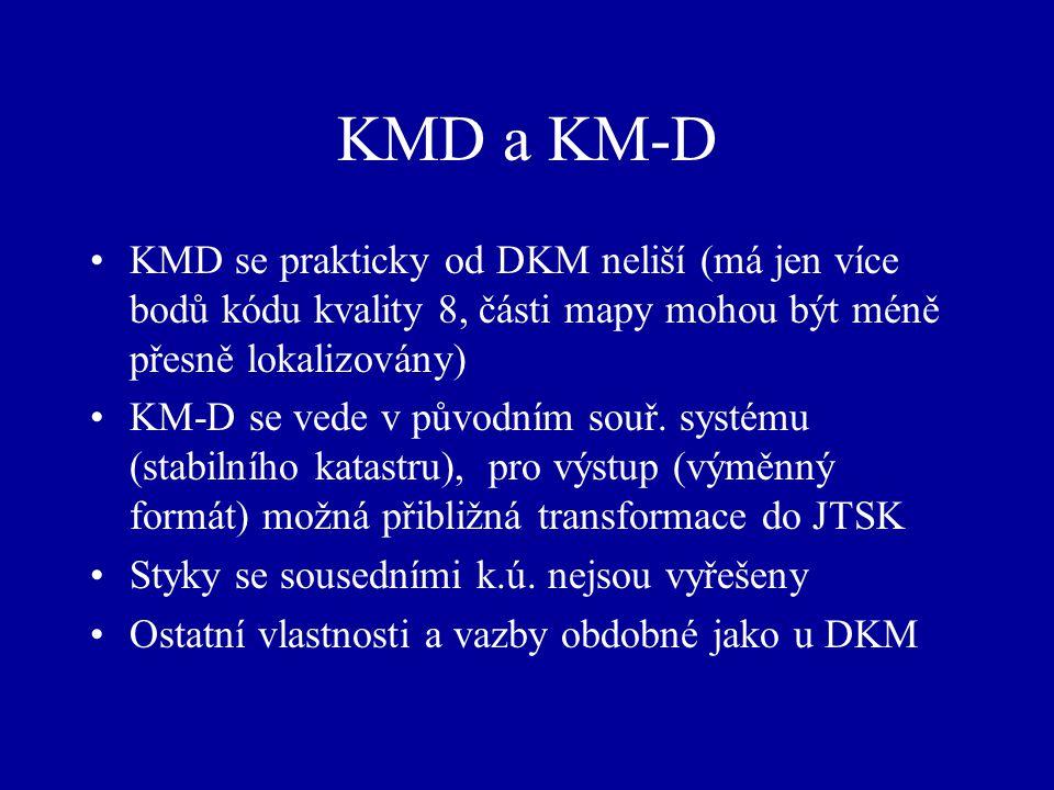 KMD a KM-D KMD se prakticky od DKM neliší (má jen více bodů kódu kvality 8, části mapy mohou být méně přesně lokalizovány) KM-D se vede v původním souř.
