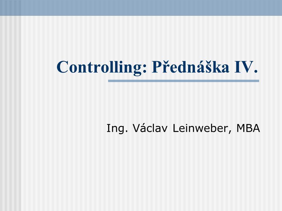 Controlling: Přednáška IV. Ing. Václav Leinweber, MBA