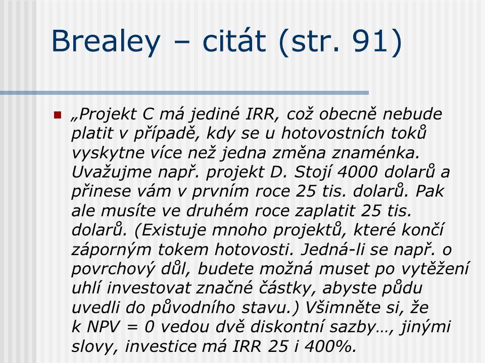 """Brealey – citát (str. 91) """"Projekt C má jediné IRR, což obecně nebude platit v případě, kdy se u hotovostních toků vyskytne více než jedna změna znamé"""