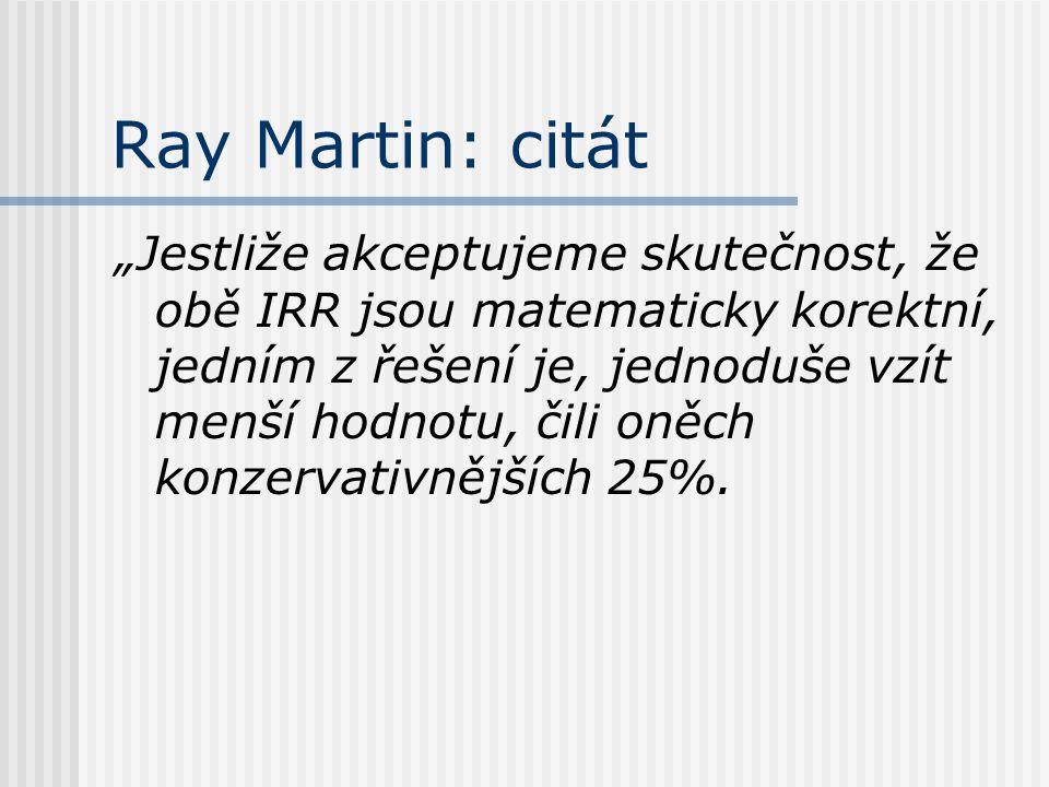 """Ray Martin: citát """"Jestliže akceptujeme skutečnost, že obě IRR jsou matematicky korektní, jedním z řešení je, jednoduše vzít menší hodnotu, čili oněch"""