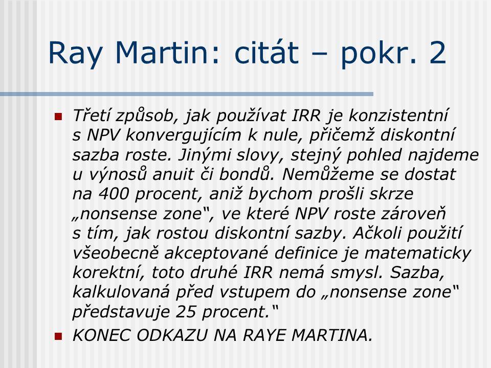 Ray Martin: citát – pokr. 2 Třetí způsob, jak používat IRR je konzistentní s NPV konvergujícím k nule, přičemž diskontní sazba roste. Jinými slovy, st