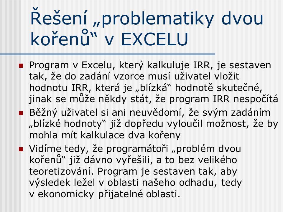 """Řešení """"problematiky dvou kořenů"""" v EXCELU Program v Excelu, který kalkuluje IRR, je sestaven tak, že do zadání vzorce musí uživatel vložit hodnotu IR"""
