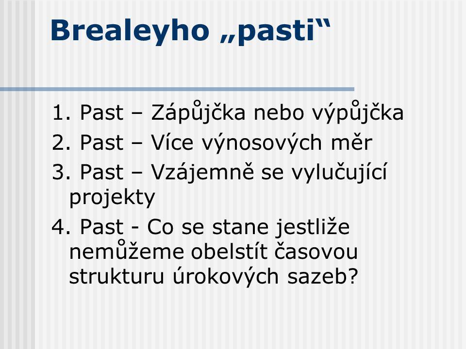 """Brealeyho """"pasti"""" 1. Past – Zápůjčka nebo výpůjčka 2. Past – Více výnosových měr 3. Past – Vzájemně se vylučující projekty 4. Past - Co se stane jestl"""