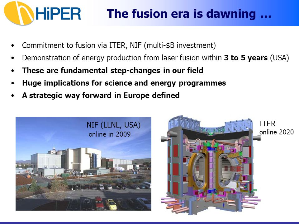 The fusion era is dawning … Commitment to fusion via ITER, NIF (multi-$B investment) Demonstration of energy production from laser fusion within 3 to