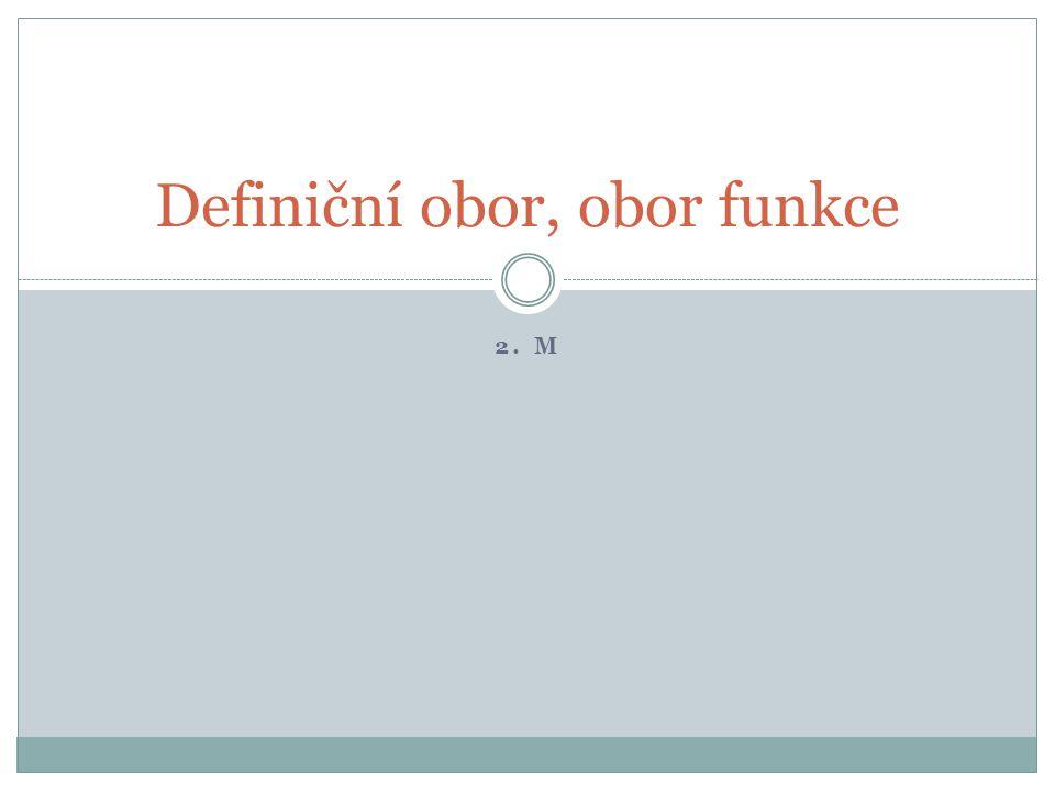 2. M Definiční obor, obor funkce
