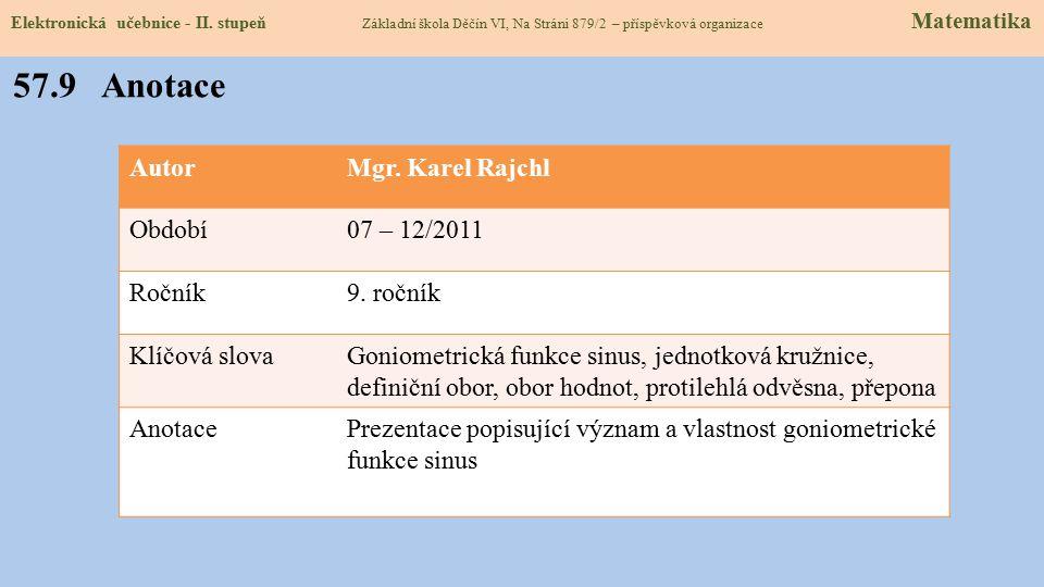 57.8 Test znalostí Správné odpovědi: 1.Funkce sinus je definována: a). protilehlá odvěsna ku přeponě b). přilehlá přepona ku protilehlé c). přilehlá o