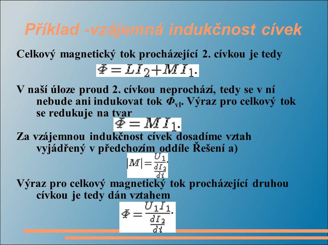 Příklad -vzájemná indukčnost cívek Celkový magnetický tok procházející 2.