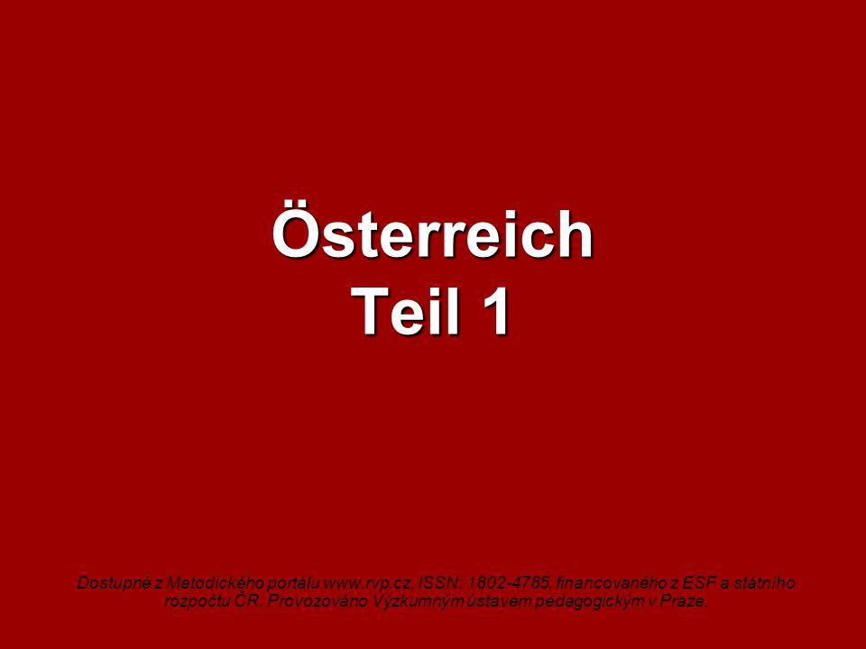 Österreich Teil 1 Dostupné z Metodického portálu www.rvp.cz, ISSN: 1802-4785, financovaného z ESF a státního rozpočtu ČR.