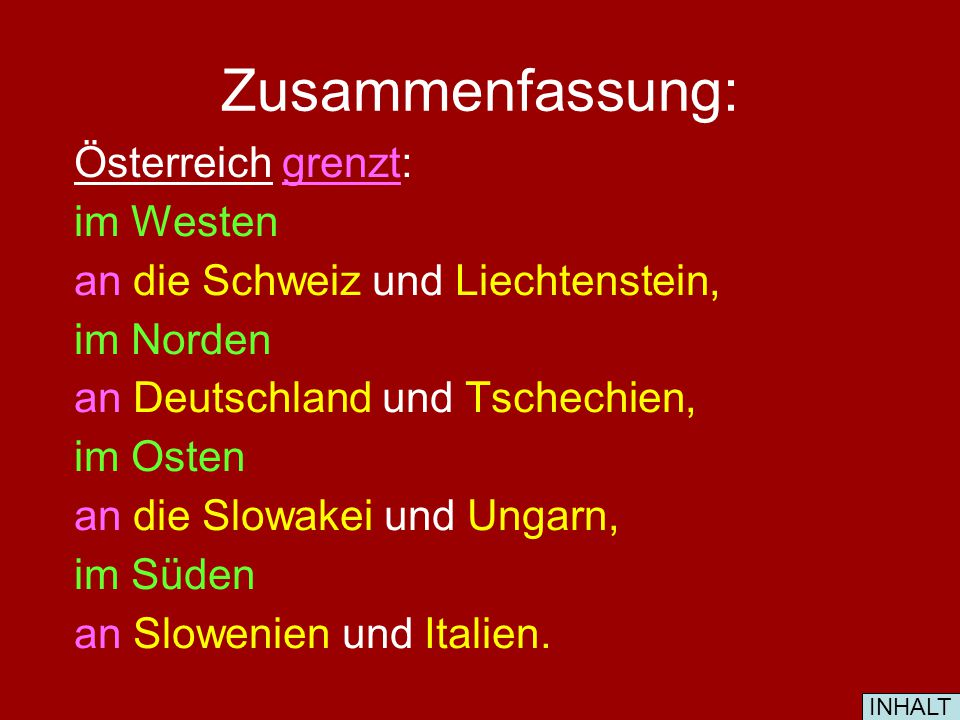 An welche Länder grenzt Österreich? IM WESTEN IM NORDEN IM OSTEN IM SÜDEN INHALT