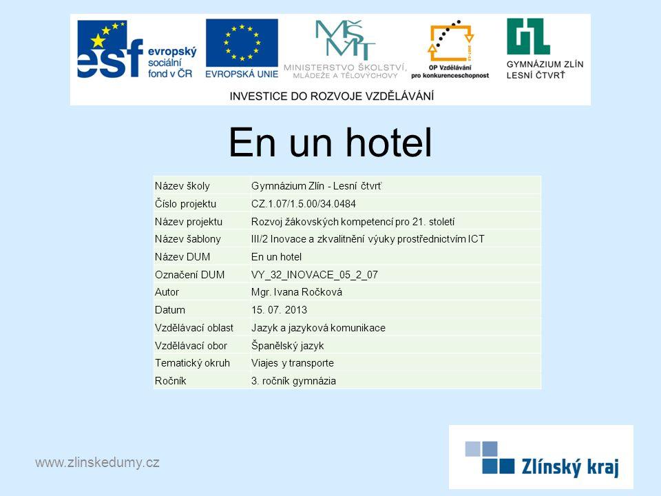 En un hotel www.zlinskedumy.cz Název školyGymnázium Zlín - Lesní čtvrť Číslo projektuCZ.1.07/1.5.00/34.0484 Název projektuRozvoj žákovských kompetencí pro 21.