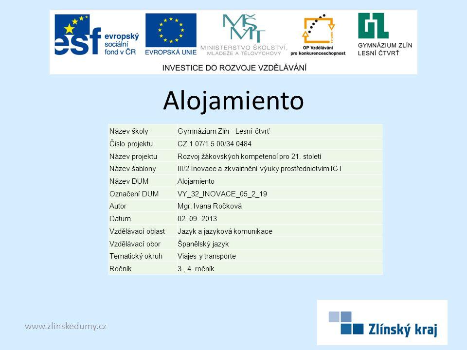 Alojamiento www.zlinskedumy.cz Název školyGymnázium Zlín - Lesní čtvrť Číslo projektuCZ.1.07/1.5.00/34.0484 Název projektuRozvoj žákovských kompetencí pro 21.