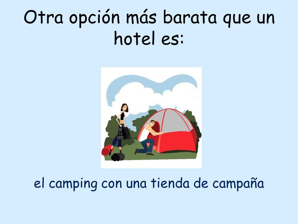Otra opción más barata que un hotel es: el camping con una tienda de campaña