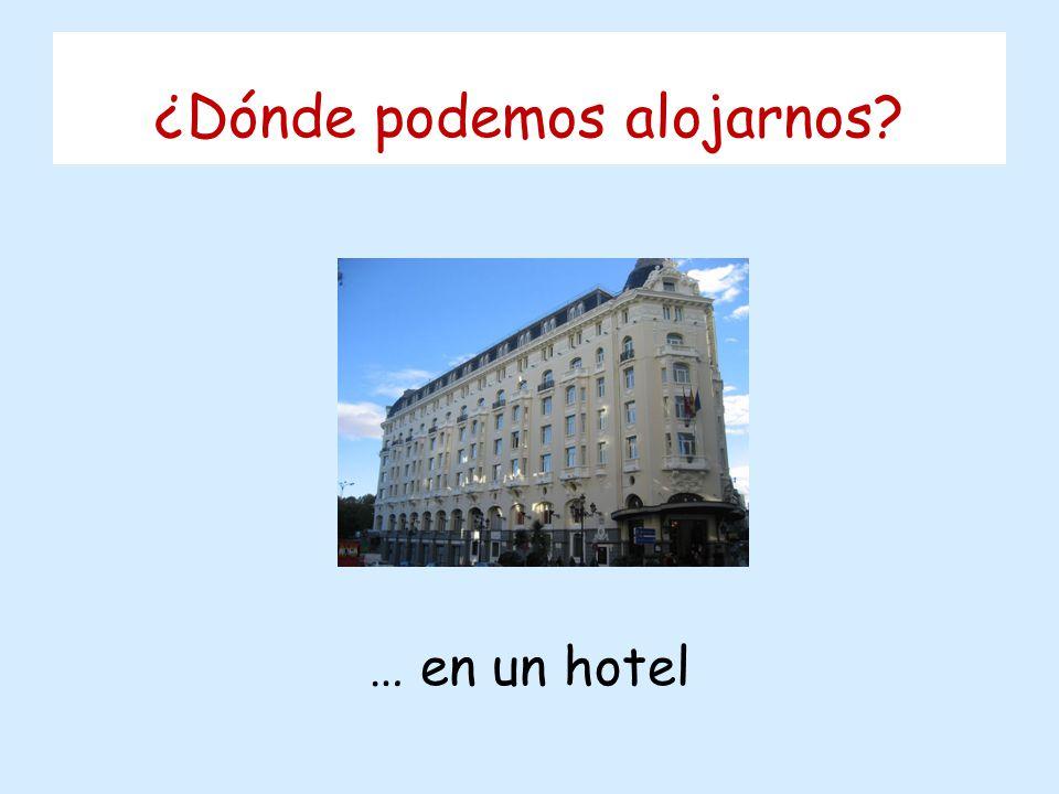 ¿Dónde podemos alojarnos … en un hotel