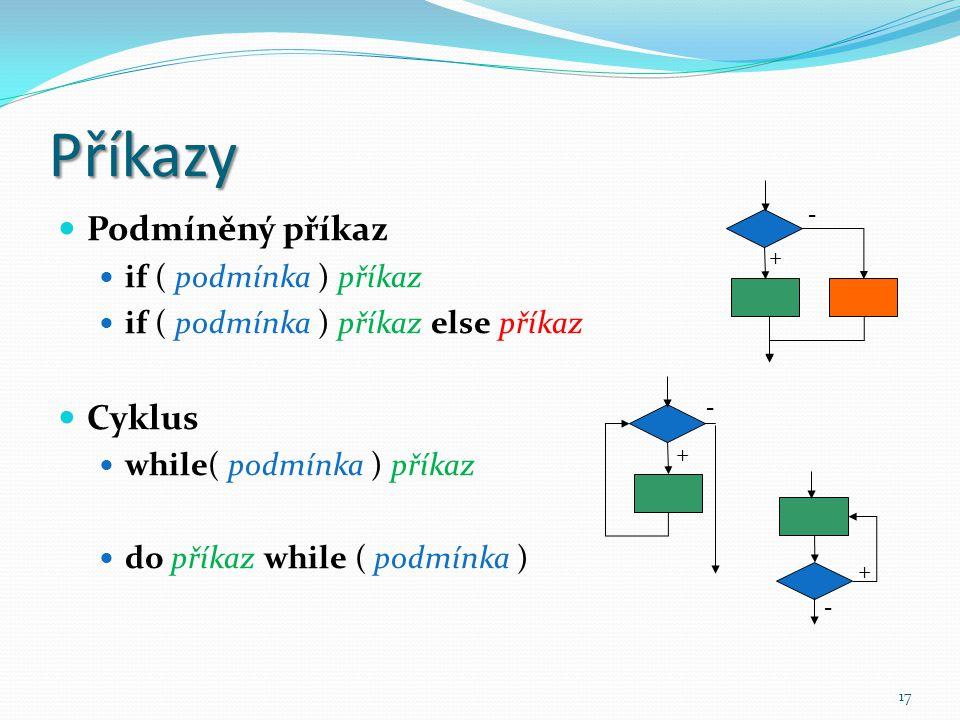 17 Příkazy Podmíněný příkaz if ( podmínka ) příkaz if ( podmínka ) příkaz else příkaz Cyklus while( podmínka ) příkaz do příkaz while ( podmínka ) + -