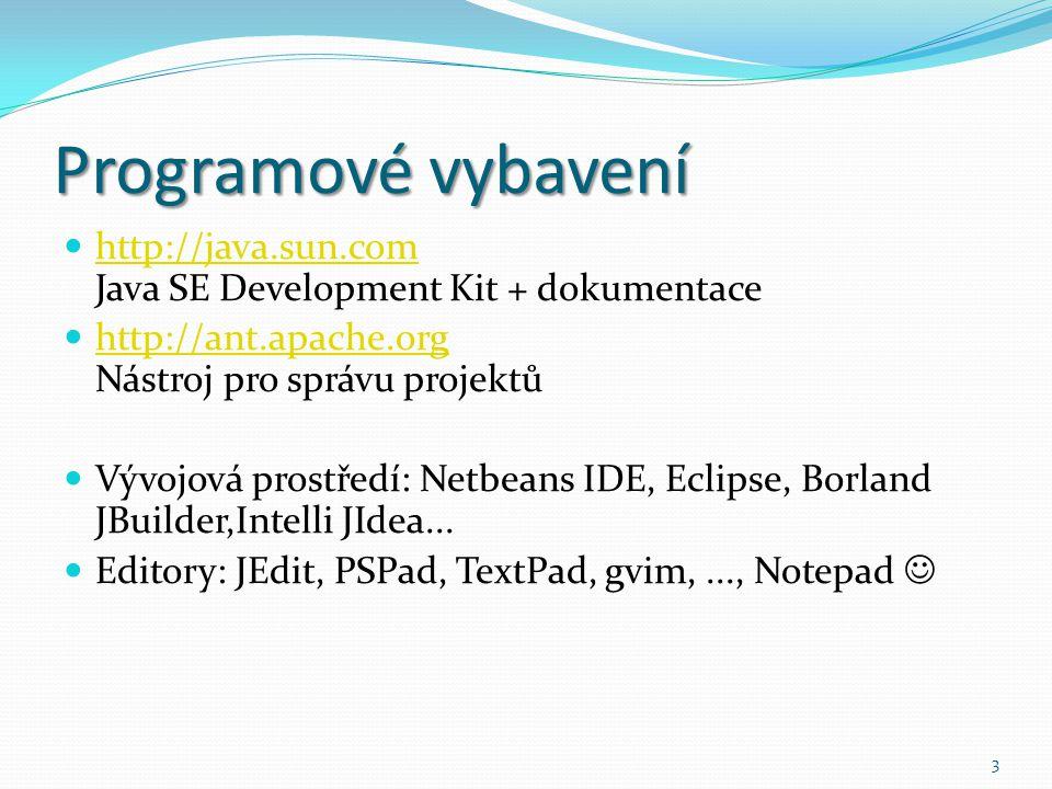 3 Programové vybavení http://java.sun.com Java SE Development Kit + dokumentace http://java.sun.com http://ant.apache.org Nástroj pro správu projektů