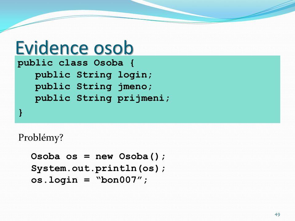 49 Evidence osob public class Osoba { public String login; public String jmeno; public String prijmeni; } Problémy? Osoba os = new Osoba(); System.out