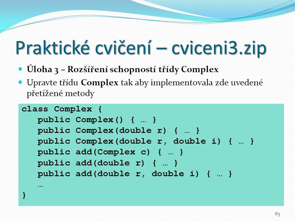 65 Praktické cvičení – cviceni3.zip Úloha 3 – Rozšíření schopností třídy Complex Upravte třídu Complex tak aby implementovala zde uvedené přetížené me