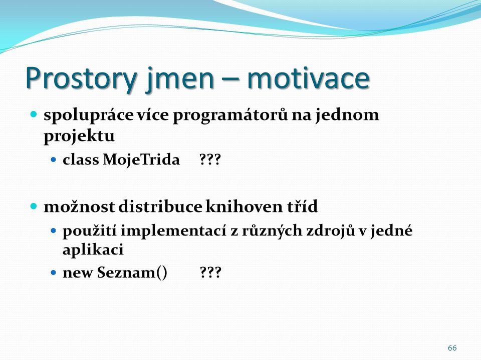 66 Prostory jmen – motivace spolupráce více programátorů na jednom projektu class MojeTrida ??? možnost distribuce knihoven tříd použití implementací