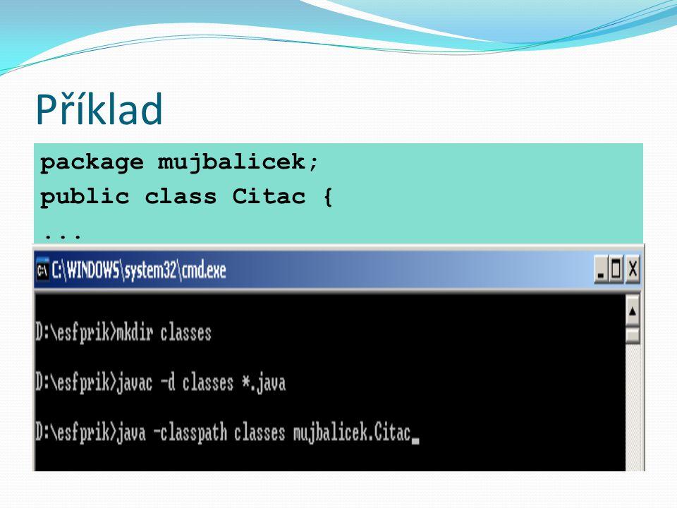 Příklad package mujbalicek; public class Citac {...