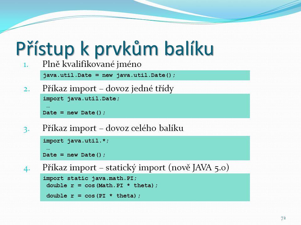 72 1. Plně kvalifikované jméno 2. Příkaz import – dovoz jedné třídy 3. Příkaz import – dovoz celého balíku 4. Příkaz import – statický import (nově JA