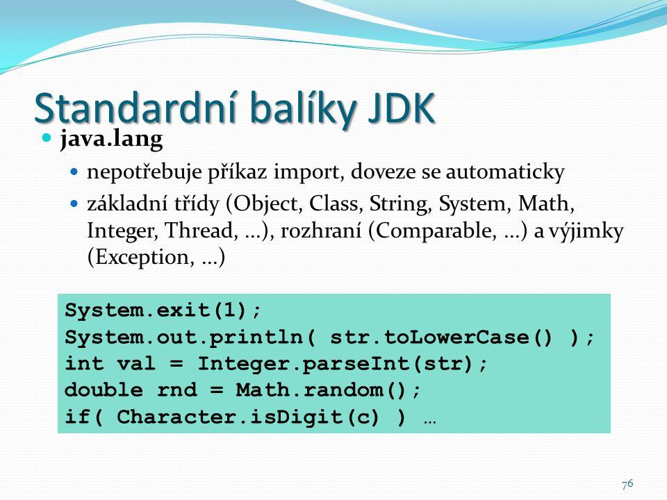 76 Standardní balíky JDK java.lang nepotřebuje příkaz import, doveze se automaticky základní třídy (Object, Class, String, System, Math, Integer, Thre