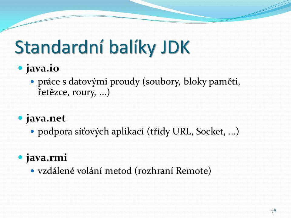 78 Standardní balíky JDK java.io práce s datovými proudy (soubory, bloky paměti, řetězce, roury,...) java.net podpora síťových aplikací (třídy URL, So