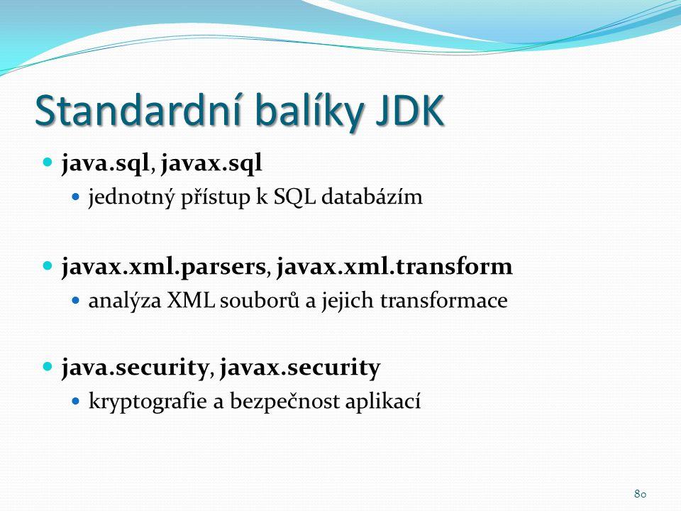 80 Standardní balíky JDK java.sql, javax.sql jednotný přístup k SQL databázím javax.xml.parsers, javax.xml.transform analýza XML souborů a jejich tran