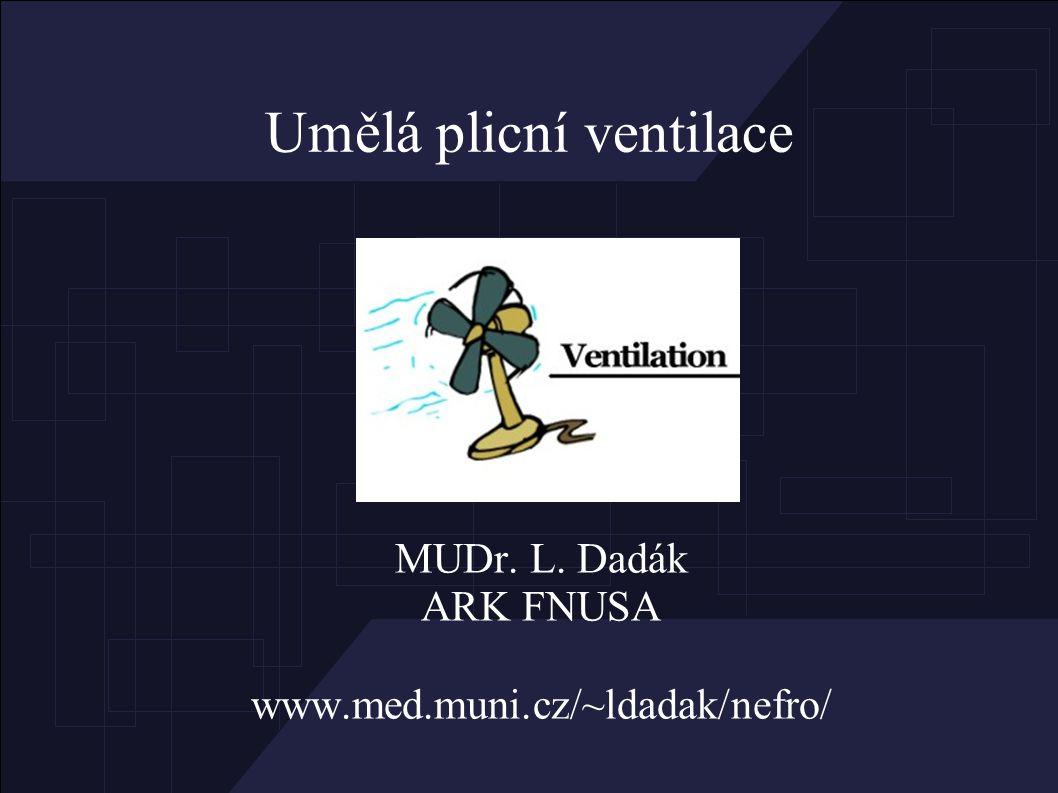 Ventilátor ● technické zařízení, zcela nebo částečně zajišťuje výměnu plynů mezi alveoly a vnějším prostředím