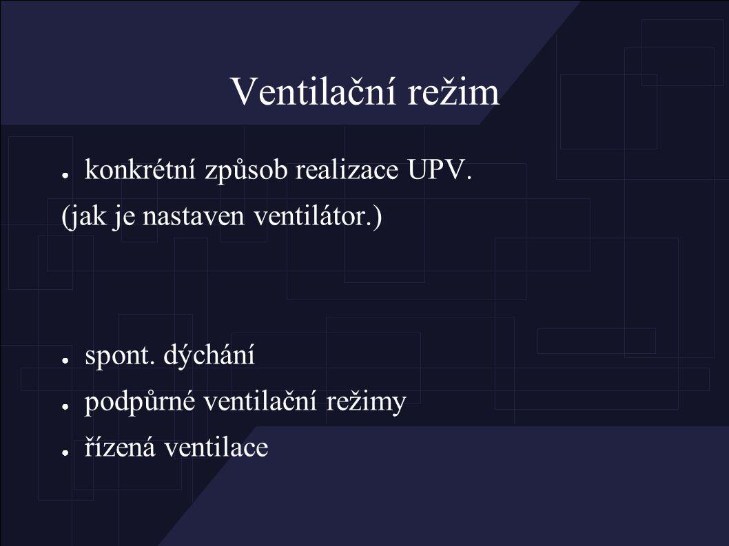 Ventilační režim ● konkrétní způsob realizace UPV.