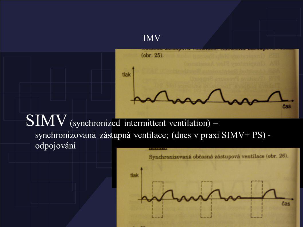 IMV SIMV (synchronized intermittent ventilation) – synchronizovaná zástupná ventilace; (dnes v praxi SIMV+ PS) - odpojování