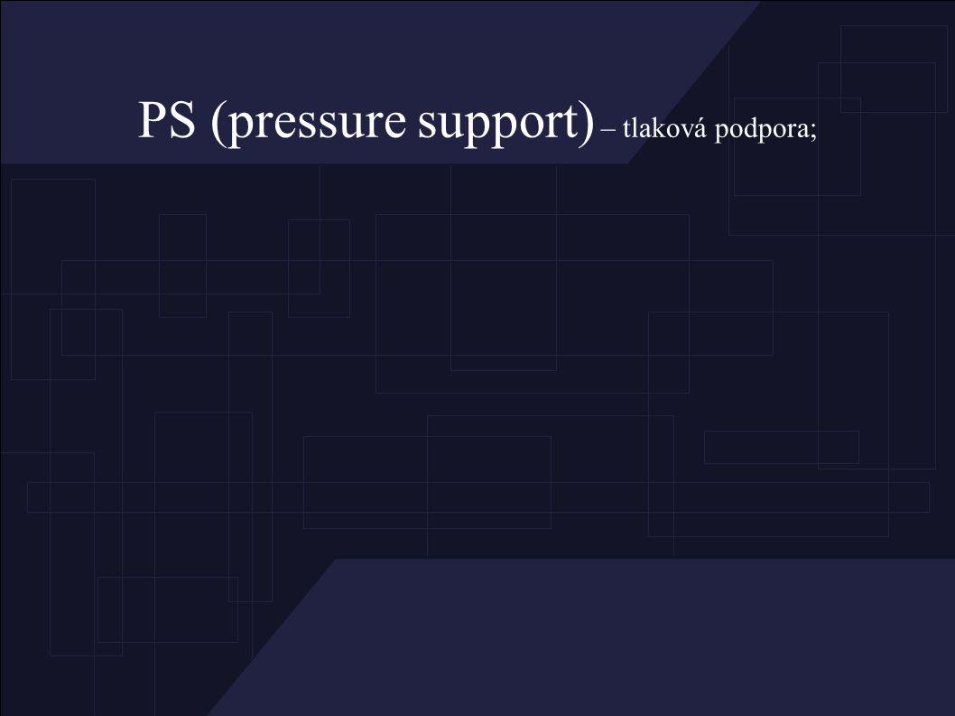 PS (pressure support) – tlaková podpora;