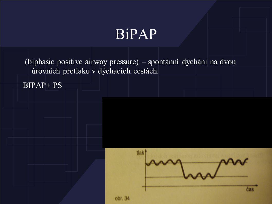 BiPAP (biphasic positive airway pressure) – spontánní dýchání na dvou úrovních přetlaku v dýchacích cestách.