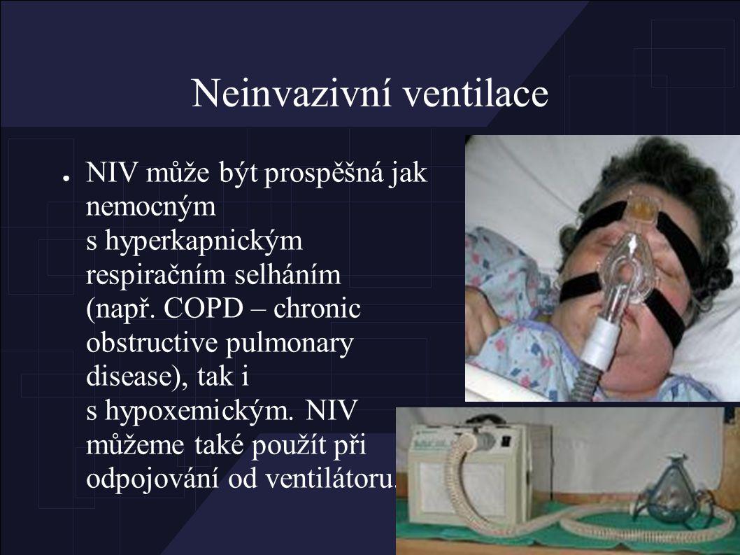 Neinvazivní ventilace ● NIV může být prospěšná jak nemocným s hyperkapnickým respiračním selháním (např.