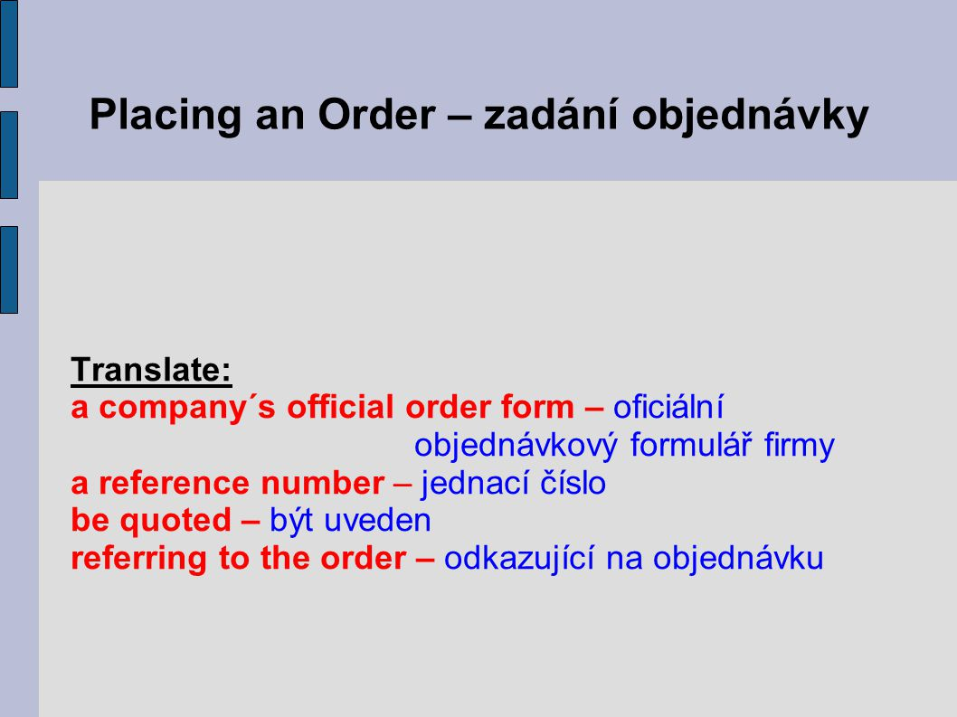 Accompanying Letter – průvodní dopis An order form should be accompanied by an accompanying (covering) letter.