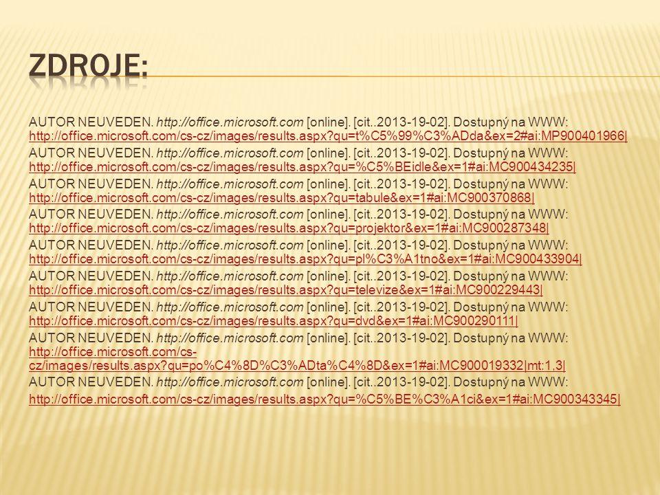 AUTOR NEUVEDEN. http://office.microsoft.com [online]. [cit..2013-19-02]. Dostupný na WWW: http://office.microsoft.com/cs-cz/images/results.aspx?qu=t%C