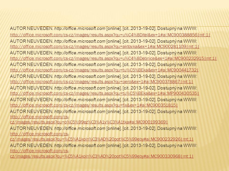 AUTOR NEUVEDEN. http://office.microsoft.com [online]. [cit..2013-19-02]. Dostupný na WWW: http://office.microsoft.com/cs-cz/images/results.aspx?qu=u%C