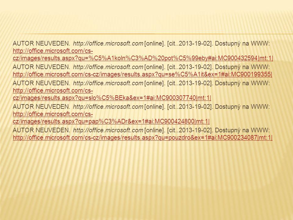 AUTOR NEUVEDEN. http://office.microsoft.com [online]. [cit..2013-19-02]. Dostupný na WWW: http://office.microsoft.com/cs- cz/images/results.aspx?qu=%C