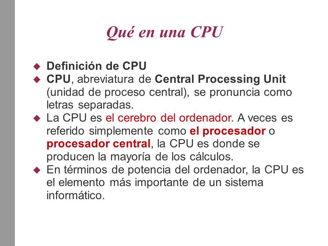 Qué en una CPU  Definición de CPU  CPU, abreviatura de Central Processing Unit (unidad de proceso central), se pronuncia como letras separadas.  La