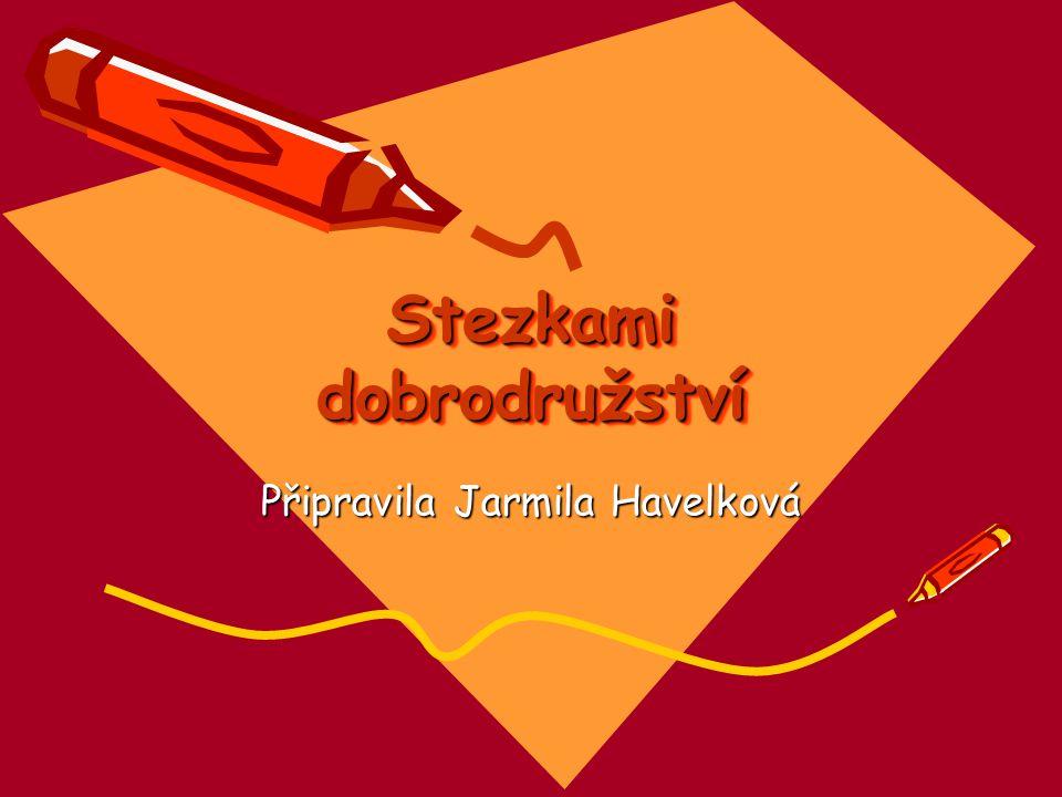 Stezkami dobrodružství Připravila Jarmila Havelková
