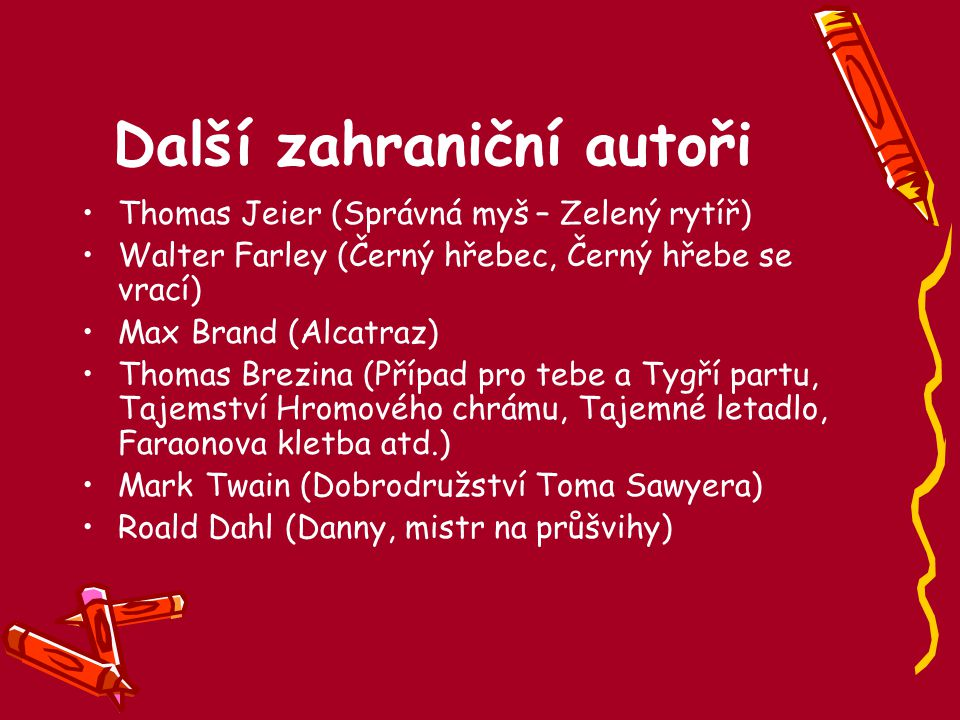 Další zahraniční autoři Thomas Jeier (Správná myš – Zelený rytíř) Walter Farley (Černý hřebec, Černý hřebe se vrací) Max Brand (Alcatraz) Thomas Brezi